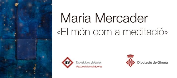 Maria Mercader, «El món com a meditació»