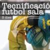 3 dies de Tecnificació específica de Futbol Sala.
