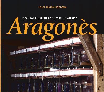 Aragonès. Els orgueners que van viure a Girona