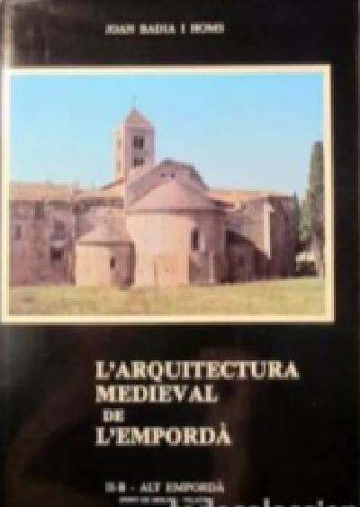 L'arquitectura medieval de l'Empordà (Vol. I. Baix Empordà)