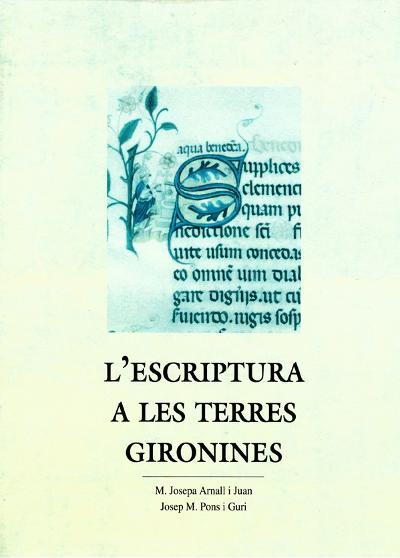 L'escriptura a les terres gironines (Vol. I. Segles IX-XVIII. Text i transcripcions)