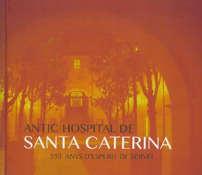 Antic Hospital de Santa Caterina. 350 anys d'esperit de servei