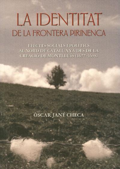 La identitat de la frontera pirinenca. Efectes socials i polítics al nord de Catalunya des de la Creació de Montlluís (1677-1698)