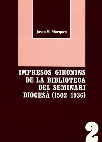 Impresos gironins de la Biblioteca del seminari diocesà (1502-1936)