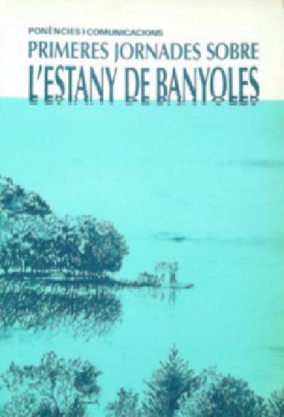 Primeres Jornades sobre l'Estany de Banyoles (Ponències i comunicacions)