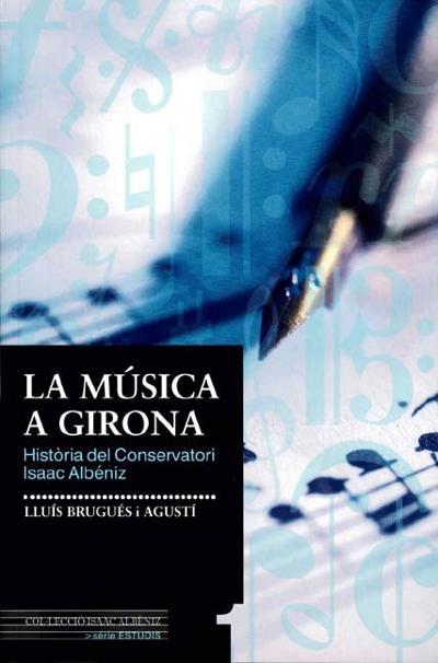La música a Girona. Història del Conservatori Isaac Albéniz