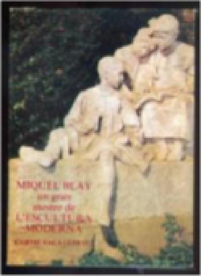 Miquel Blay, un gran mestre de l'escultura moderna